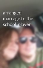 arranged marrage to the school  player by SexieCountryGirl