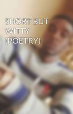 SHORT BUT WITTY (POETRY) by Gentlepen