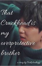 That crackhead is my overprotective brother  by ParkAudreyy