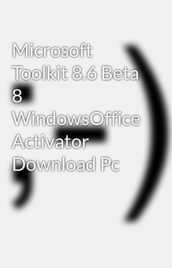 microsoft toolkit.exe 2.6 beta 25016 free download