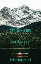 Say Something (Jacob Black) by SheyNeymarzetexD