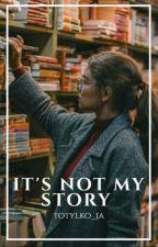 It's not my story by ToTylko_Ja