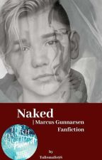 Naked | Marcus Gunnarsen Fanfiction by Tullemulle98
