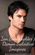 Ian Somerhalder + Damon Salvatore {Imagines} by BillieJoeSavedMyLife