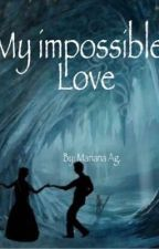 My impossible love by Naguilarm