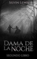 LIBRO 2: Dama de la noche by SilvinLewis