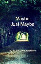 Maybe. Just Maybe by bookwormandathlete
