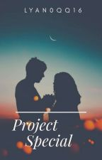 Project Special [IN THE PROCESS OF WRITING] by Lyan0qq16