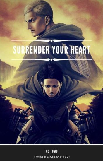 Surrender Your Heart (Erwin x Reader x Levi) - C - Wattpad