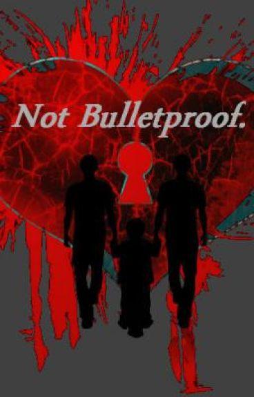 Not BulletProof.