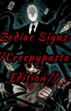 ~Zodiac Signs~ //Creepypasta Edition// by TicTockKatie666