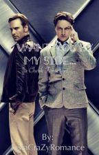 I want you by my side...(A Cherik Fanfiction) by JustaCraZyRomance