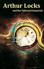 Arthur Locks and the Unbound Immortal by kenposei