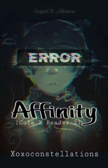 Affinity: Cole X Reader [Sequel to Alliance]