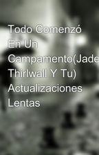 Todo Comenzó En Un Campamento(Jade Thirlwall Y Tu) by ignacia5
