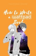 How to Write a Wattpad Book by Shadowtigeress248