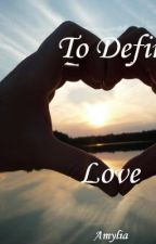 To Define Love (Lesbian Story) by AmyliasOcean