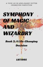 Symphony of Magic and Wizardry: A Life-Changing Decision by LHT1995