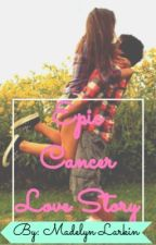 The Epic Cancer Love Story by maddietheauthor