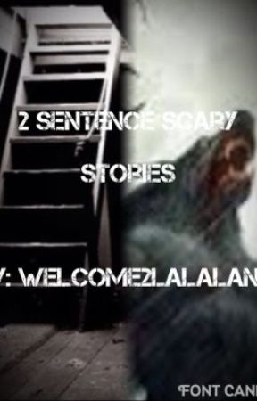 2 sentence scary story extensions! - Reddit ones! - Wattpad