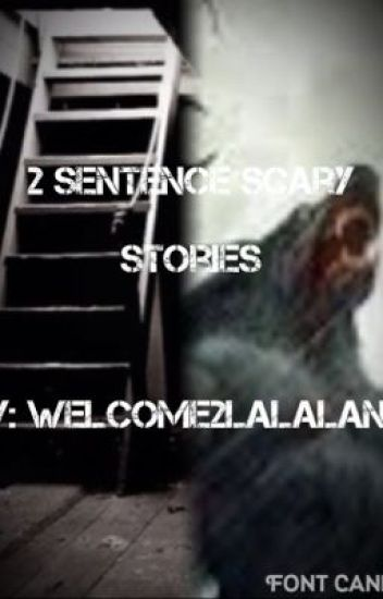 2 sentence scary story extensions! - Alice - Wattpad
