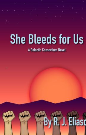 She Bleeds for Us: The Galactic Consortium 3 by RJEliason