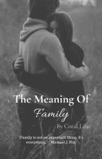 The Meaning Of Family by Coral_Lilac