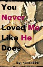 You Never Loved Me Like He Does (Niall Horan Fan Fic) by hails4698