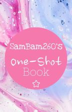SamBam260's One-Shot Book! by SamBam260