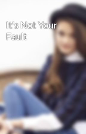 It's Not Your Fault by EmilyWeaslette