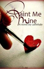 Paint Me Mine by cailwhale