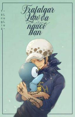 Đọc truyện [One Piece fanfic/doujinshi] Trafalgar Law và những người bạn (Drabble/Oneshot)