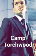 Camp Torchwood by LiveLaughLovexoxo3