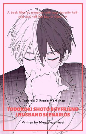 Todoroki Shoto Boyfriend Scenarios (Todoroki X Reader) by MegaBlazethecat