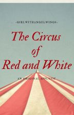 The Circus of Red and White - An Original Applyfic (OPEN) by -GirlWithAngelWings-