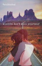 klance: don't kill yourself. by mohperish