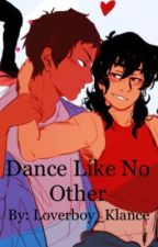 Klance: Dance Like No Other by loverboy_klance