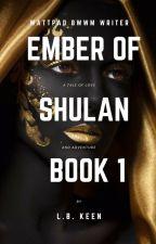 EMBER OF SHULAN (BWWM) #wattys2019 by LBKeen