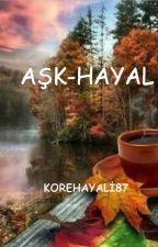 AŞK-I HAYAL by korehayali87