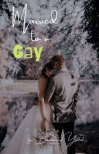 MARRIED TO A GAY by Binibiningysthel