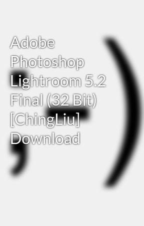 Adobe Photoshop Lightroom 5 2 Final (32 Bit) [ChingLiu] Download