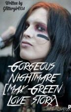 Gorgeous Nightmare [Max Green Love Story] by Glittergirl154