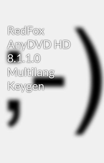 RedFox AnyDVD HD 8 1 1 0 Multilang Keygen - agmusnoiba - Wattpad