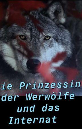 Die Prinzessin der Werwölfe und das Internat  by Wolfgirl_jmm12