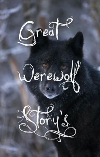 Great Werewolf Storys