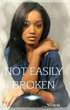 Not Easily Broken [NEW STORY!!!!] by __Slimmx3