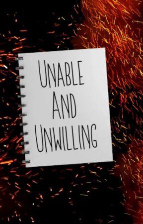 Unable And Unwilling by Lukeisthebomb