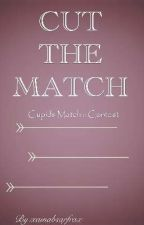 Cut The Match :: CUPIDS MATCH by xainabsarfrax