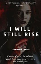 I Will Still Rise (M. Stilinski) **ON HOLD** by Lone-wolf-fanfics