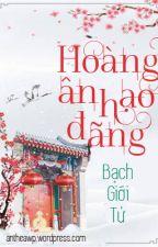 [EDIT] HOÀNG ÂN HẠO ĐÃNG - BẠCH GIỚI TỬ [HOÀN] by antheathwp